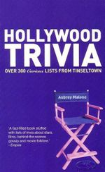 Hollywood Trivia : Over 300 Curious Lists from Tinseltown - Aubrey Malone