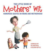 The Little Book of Mothers' Wit - Allison Vale