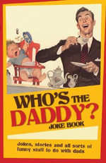 Who's the Daddy? Joke Book : Jokes, Stories and All Sorts of Funny Stuff to Do With Dads - Mike Haskins