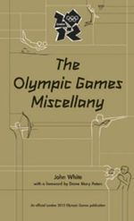 The Olympic Miscellany : Unofficial & Unauthorised - John White