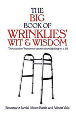 The Big Book of Wrinklies' Wit and Wisdom - Rosemarie Jarski