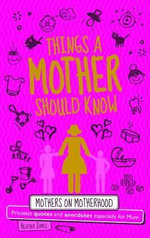 Things a Mother Should Know : For the World's Most Important Mum - Heather James