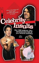 Celebrity Insults : Over 1,000 Put-Downs, Jibes and Cheap Shots - Michael Powell