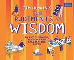 The Rudiments of Wisdom : An A-Z of Random, Peculiar and Fascinating Facts - Tim Hunkin