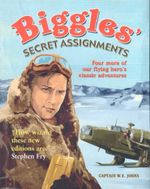 Biggles' Secret Assignments  : Four more of our flying hero's classic adventures - Captain W. E. Johns