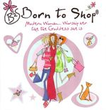 Born to Shop : Modern Woman ... Worship Her Like the Goddess She Is - Carlton Books