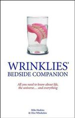 Wrinklies' Bedside Companion : All You Need to Know about Life, the Universe ... and Everything - Mike Haskins