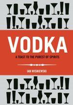Vodka : The Discerning Vodka-Drinker's Companion - Nicholas Faith