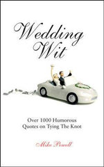 Wedding Wit : Over 1,000 Humorous Quotes on Tying the Knot - Michael Powell