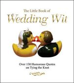 The Little Book of Wedding Wit : Over 150 Humourous Quotes on Tying the Knot - Michael Powell