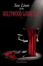 Sex Lives of the Hollywood Goddesses - Nigel Cawthorne