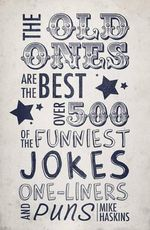 Old Ones are the Best Joke Book : Over 500 of the Funniest Jokes, One-liners and Puns - Mike Haskins