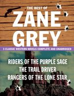 The Best of Zane Grey : 3 Classic Western Novels Complete and Unabridged - Zane Grey