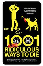 1001 More Ridiculous Ways to Die - David Southwell
