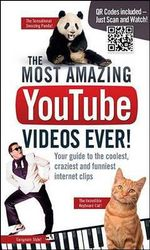 The Most Amazing YouTube Videos Ever! : Your Guide to the Coolest, Craziest and Funniest Clips - Adrian Besley