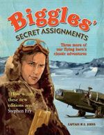 Biggles Secret Assignments : Three More of Our Flying Hero's Classic Adventures - WE John Publications