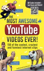 The Most Awesome Youtube Videos Ever! : 150 of the Coolest, Craziest and Funniest Internet Clips - Adrian Besley