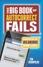 The Big Book of Autocorrects : Hundreds of Hilarious Howlers! - Tim Dedopulos