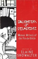 Daughters of Decadence : Women Writers of the Fin-de-siecle - Elaine Showalter