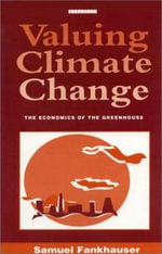 Valuing Climate Change :  The Economics of the Greenhouse Effect - Samuel Fankhauser