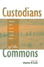 Custodians of the Commons : Pastoral Land Tenure in East and West Africa :  Pastoral Land Tenure in East and West Africa