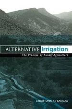 Alternative Irrigation : The Promise of Runoff Agriculture :  The Promise of Runoff Agriculture - Christopher J. Barrow