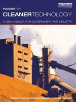 Policies for Cleaner Technology : A New Agenda for Government and Industry :  A New Agenda for Government and Industry - Tony Clayton