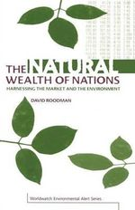 The Natural Wealth of Nations : Harnessing the Market for the Environment - David Malin Roodman