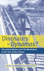 Dinosaurs or Dynamos? : The United Nations and the World Bank at the Turn of the Century :  The United Nations and the World Bank at the Turn of the Century - Helge Ole Bergesen