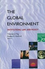 The Global Environment : Institutions, Law and Policy :  Institutions, Law and Policy