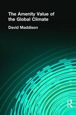 The Amenity Value of the Global Climate : An Essential Reference Guide to Life in Greece's G... - David Maddison