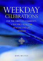 Weekday Liturgies in the Absence of a Priest : A Resource Book for Deacons and Lay Ministers - John McCann