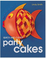 Quick and Clever Party Cakes - Linda Smith