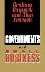 Governments and Small Business : Changing Viewpoints - Graham Bannock