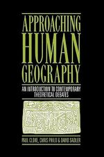 Approaching Human Geography : An Introduction to Contemporary Theoretical Debates - Paul J. Cloke