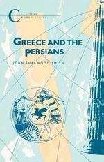 Greece and the Persians : Classical World - John Sharwood Smith
