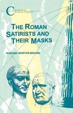 The Roman Satirists and Their Masks : Classical World - S.H. Braund