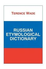 Russian Etymological Dictionary : The Internet, Digital Initiatives and Lexicography - Terence Wade