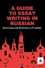 A Guide to Essay Writing in Russian : Level 2 - Stephen Le Fleming