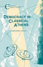Democracy in Classical Athens : Classical World - Christopher Carey
