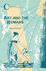 Art and the Romans : Bcp Classical World - Anne Haward