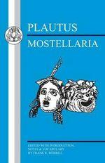 Mostellaria : Mostellaria - Titus Maccius Plautus