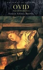 Ovid : Myth and Metamorphosis - Sarah Annes Brown