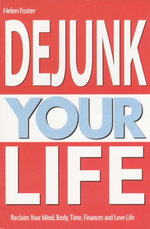 Dejunk Your Life :  Reclaim Mind Body Finances - Helen Foster
