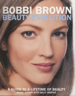 Bobbi Brown Beauty Evolution : A Guide to a Lifetime of Beauty - Bobbi Brown