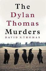 The Dylan Thomas Murders - David N. Thomas