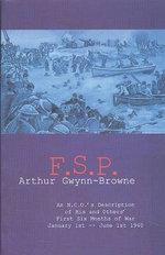 F.S.P. : an N.C.O.'s Description of His and Others' First Six Months of War January 1st - June 1st 1940 - Arthur Gwynn-Browne
