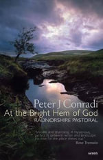 At the Bright Hem of God : Radnorshire Pastoral - Peter J. Conradi