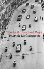 The Last Hundred Days : Longlisted for the 2011 Man Booker Prize - Patrick McGuinness