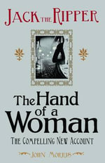 Jack the Ripper : the Hand of a Woman - John Morris